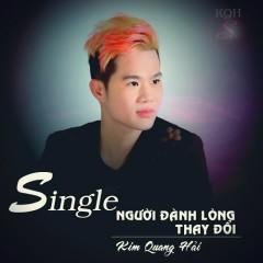 Người Đành Lòng Thay Đổi (Single) - Kim Quang Hải