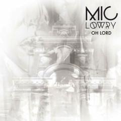 Oh Lord (Single) - MiC LOWRY
