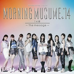14 Sho -The message- - Morning Musume. '14