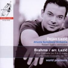 Brahms - Piano Concerto No. 3 In D Major - After Violin Concerto Op. 77 - Dejan Lazic,Atlanta Symphony Orchestra