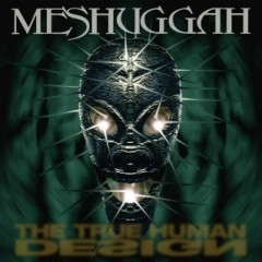 The True Human Design - Meshuggah