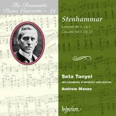The Romantic Piano Concerto, Vol. 49 – Stenhammar - Seta Tanyel,Helsingborg Symphony Orchestra,Andrew Manze