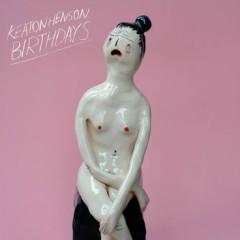 Birthdays - Keaton Henson