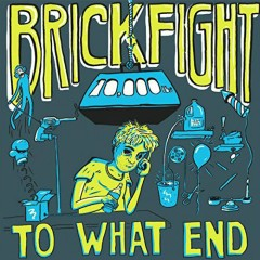 To What End - Brickfight