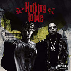 Nothing To Me (Single) - Tdot Illdude, Rich Rocka