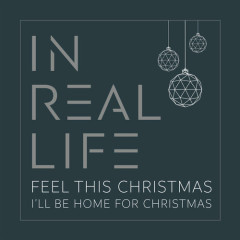 Feel This Christmas / I'll Be Home for Christmas (Single) - In Real Life