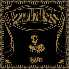 Abnormal Head Machine (Remastered 2016) - BORN