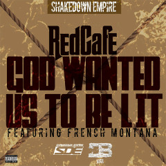 God Wanted Us To Be Lit (Single) - Red Cafe, French Montana