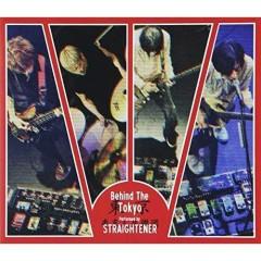 Behind The Tokyo CD2 - STRAIGHTENER