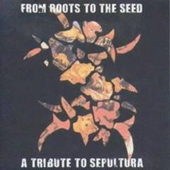 From Roots To The Seed - A Tribute To Sepultura (CD2) - Sepultura