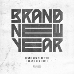BRAND NEW YEAR 2015 'BRAND NEW SHIT'