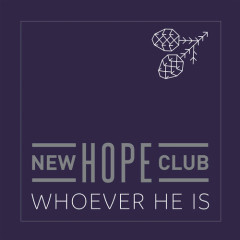 Whoever He Is (Single) - New Hope Club
