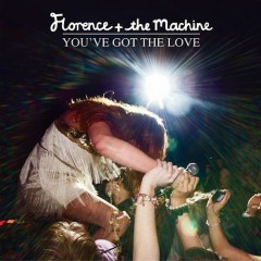 You've Got The Love (Single) - Florence And The Machine