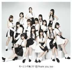 15 Thank you, too - Morning Musume.'17