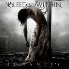 Humanity - Bleed From Within