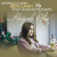 Không Có Anh Bên Cạnh Em Thật Sự Rất Cô Đơn (Single) - Huỳnh Như