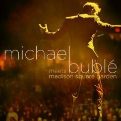 Meets Madison Square Garden - Michael Bublé