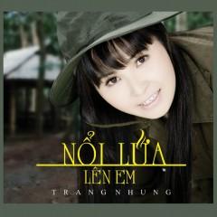 Nổi Lửa Lên Em - Trang Nhung ((Nhạc trữ tình))