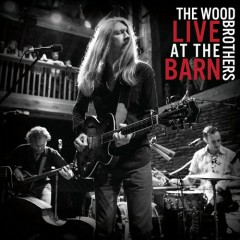 Live At The Barn - The Wood Brothers