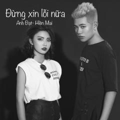 Đừng Xin Lỗi Nữa (Cover) (Single) - Hiền Mai The Voice, Ngô Anh Đạt
