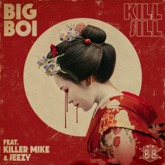 Kill Jill (Single) - Big Boi, Killer Mike, Jeezy
