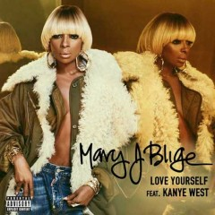 Love Yourself (Single) - Mary J. Blige, Kanye West