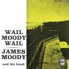 Wail Moody, Wail - James Moody