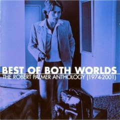 Best Of Both Worlds~The Robert Palmer Anthology (CD3) - Robert Palmer