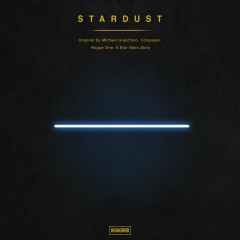 STARDUST (Inspired By Michael Giacchino, Composer, Rogue One: A Star Wars Story) (Single)