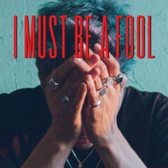 I Must Be A Fool (Single)