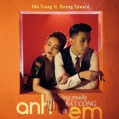 Anh Không Muốn Bất Công Với Em (Single) - Yến Trang, Dương Edward