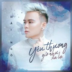 Yêu Thương Giờ Như Xa Lạ (Single) - Hải Ngô