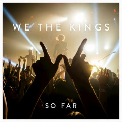 So Far - We The Kings