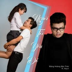 Người Tôi Yêu Đó (Single) - Đặng Hoàng Bảo Trân, Keyri