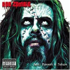 Past, Present and Future - Rob Zombie