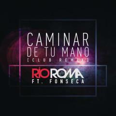 Caminar De Tu Mano (Club Remix) (Single) - Río Roma, Fonseca