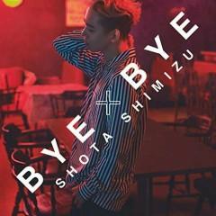 BYE x BYE - Shimizu Shota