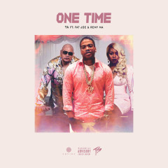 One Time (Single) - TA, Fat Joe, Remy Ma