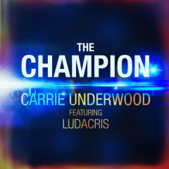 The Champion (Single) - Carrie Underwood