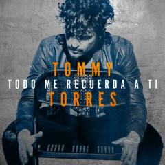 Todo Me Recuerda A Ti (Single) - Tommy Torres
