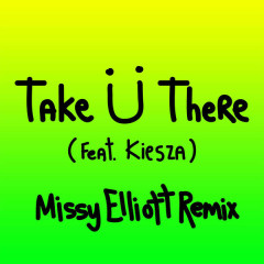 Take Ü There (Missy Elliott Remix) - Jack Ü,Kiesza