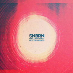 Beat The Sunrise - SNBRN,Andrew Watt