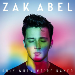 Only When We're Naked - Zak Abel