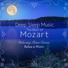 Deep Sleep Music - The Best of Mozart - Relaxing Piano Covers