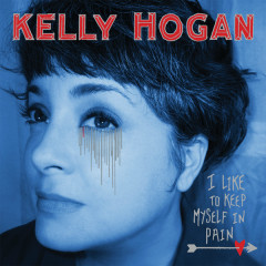 I Like To Keep Myself In Pain - Kelly Hogan