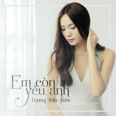 Em Còn Yêu Anh (Single) - Trương Kiều Diễm