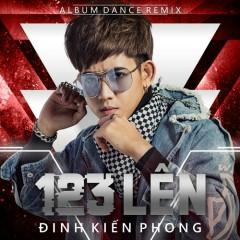 123 Lên (Dance Remix) - Đinh Kiến Phong