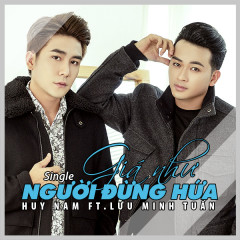 Giá Như Người Đừng Hứa (Single) - Huy Nam (A#), Lưu Minh Tuấn