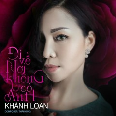 Đi Về Nơi Không Có Anh (Single) - Khánh Loan