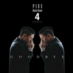Goodbye (4th Single) - Pius